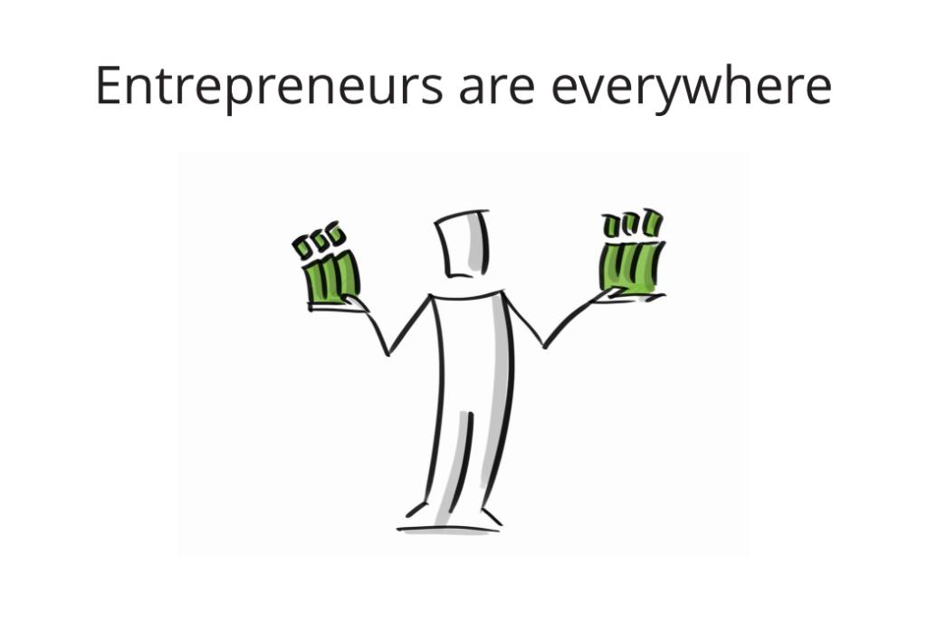 Entrepreneurs are everywhere